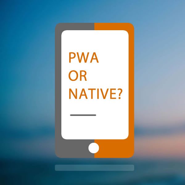 Go Native ? Or Progressive Web App?